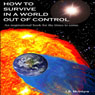 How To Survive In A World Out Of Control 2011 Edition: An Inspirational Book for the Times to Come (Unabridged) Audiobook, by J.B. McIntyre