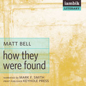 How They Were Found (Unabridged), by Matt Bell