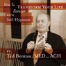 How to Transform Your Life Forever with Self Hypnosis Audiobook, by Ted Benton