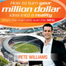 How to Turn Your Million Dollar Idea into a Reality (Unabridged), by Pete Williams