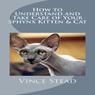 How to Understand and Take Care of Your Sphynx Kitten & Cat (Unabridged), by Vince Stead