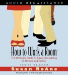 How to Work a Room: The Ultimate Guide to Savvy Socializing in Person and Online, by Susan RoAne