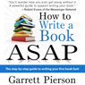 How to Write a Book ASAP: The Step-by-Step Guide to Writing Your First Book Fast! (Unabridged) Audiobook, by Garrett Pierson
