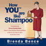 How YOU Are Like Shampoo: The Breakthrough Personal Branding System Based on Big-Brand Marketing Methods to Help You Earn More, Do More, and Be More at Work (Unabridged) Audiobook, by Brenda Bence