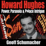 Howard Hughes: Power, Paranoia & Palace Intrigue (Unabridged), by Geoff Schumacher