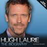Hugh Laurie: The Biography (Unabridged) Audiobook, by Anthony Bunko