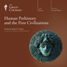 Human Prehistory and the First Civilizations Audiobook, by The Great Courses