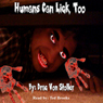 Humans Can Lick, Too (Unabridged), by Drac Von Stoller