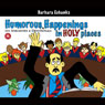 Humorous Happenings in Holy Places: 101 Anecdotes & Devotionals (Unabridged) Audiobook, by Barbara Eubanks