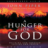 Hunger for God: Desiring God Through Fasting and Prayer (Unabridged), by John Piper