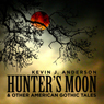 Hunters Moon and Other American Gothic Tales (Unabridged), by Kevin J. Anderson
