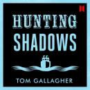 Hunting Shadows (Unabridged), by Tom Gallagher