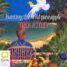 Hunting the Wild Pineapple (Unabridged) Audiobook, by Thea Astley