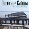 Hurricane Katrina: The Mississippi Story (Unabridged), by James Patterson Smith