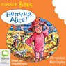 Hurry Up Alice!: Aussie Bites (Unabridged) Audiobook, by Christobel Mattingley