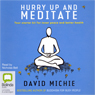Hurry Up and Meditate (Unabridged) Audiobook, by David Michie