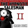 The Hypnotic Salesman II: The Worlds Most Powerful Sales Persuasion Techniques Audiobook, by Craig Beck