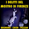 I delitti del mostro di Firenze (The Crimes of the Monster of Florence) (Unabridged) Audiobook, by Giacomo Brunoro