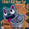 I Didnt Kill Your Cat (Unabridged), by R. Stim