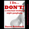 I Do, I Dont! A Rough and Reluctant Wedding Night Gangbang: Bridled Brides (Unabridged) Audiobook, by Stacy Reinhardt