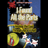 I Found All the Parts: Healing the Soul through Rock n Roll (Unabridged), by Laura Faeth