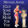 I Got Some Bad Muse for You (Unabridged) Audiobook, by Michael Angel