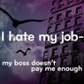 I Hate My Job: My Boss Doesnt Pay Me Enough (Unabridged), by The Quick Fixers