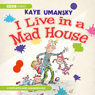 I Live In A Mad House (Unabridged) Audiobook, by Kaye Umansky