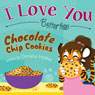I Love You Better than Chocolate Chip Cookies (Unabridged) Audiobook, by Donalisa Helsley
