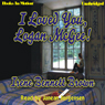 I Loved You, Logan McGee (Unabridged), by Irene Bennett Brown