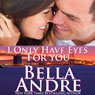 I Only Have Eyes for You: The Sullivans, Book 4 (Unabridged) Audiobook, by Bella Andre