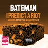I Predict a Riot: Murder, Extortion & Carrot Cake (Unabridged), by Colin Bateman