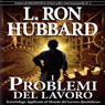 I Problemi del Lavoro (The Problems of Work) (Unabridged) Audiobook, by L. Ron Hubbard
