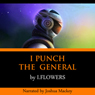 I Punch the General (Unabridged), by I. Flowers