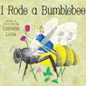 I Rode A Bumblebee (Unabridged) Audiobook, by Lucretia Little