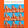 I Shouldnt Even Be Doing This!: and Other Things That Strike Me as Funny Audiobook, by Bob Newhart