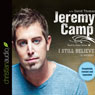I Still Believe (Unabridged) Audiobook, by Jeremy Camp