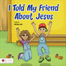 I Told My Friend About Jesus (Unabridged), by Christy Cook