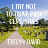 I Try Not to Drive Past Cemeteries: The Brianna Sullivan Mysteries, Book 1 (Unabridged) Audiobook, by Evelyn David