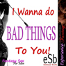 I Wanna Do Bad Things to You: Directed Erotic Visualisation (Impossble Lovers for Men) (Unabridged), by Essemoh Teepee