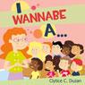 I Wannabe A... (Unabridged), by Clytice C. Duzan