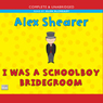 I Was a Schoolboy Bridegroom (Unabridged) Audiobook, by Alex Shearer