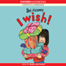 I Wish! (Unabridged) Audiobook, by Bel Mooney