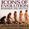 Icons of Evolution: Science or Myth? Why Much of What We Teach About Evolution Is Wrong (Unabridged), by Jonathan Wells