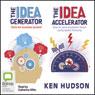 The Idea Generator & Accelerator (Unabridged) Audiobook, by Ken Hudson