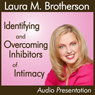 Identifying and Overcoming Inhibitors of Intimacy (Unabridged) Audiobook, by Laura Brotherson