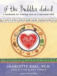 If the Buddha Dated: A Handbook for Finding Love on a Spiritual Path (Unabridged), by Charlotte Kasl,