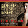 If the Dead Rise Not: A Bernie Gunther Novel (Unabridged), by Philip Kerr