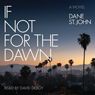 If Not for the Dawn (Unabridged), by Dane St. John