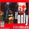 If Only (Unabridged), by Sarah Walker